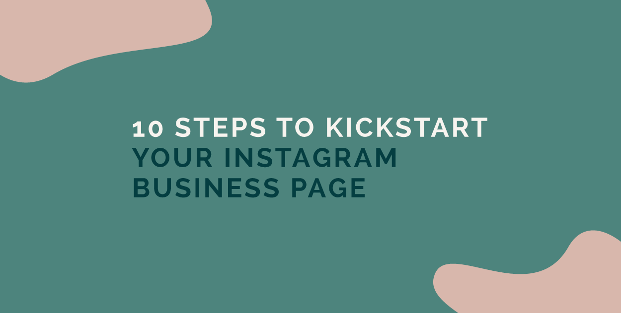 10 STeps To Kickstart Your Instagram Business Page